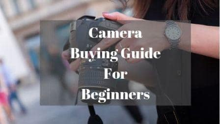 Camera Buying Guide For Beginners